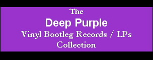 Go to the Deep Purple Vinyl Bootleg Collection